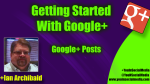 Getting Started With Google+ - Google Posts